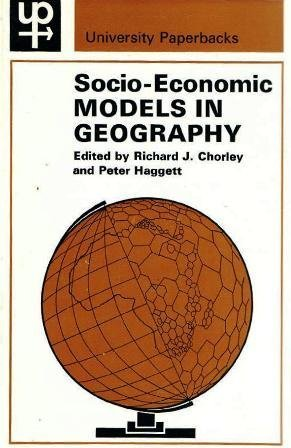 Socio-Economic Models in Geography (Parts 1 and 3 of Models in Geography): Chorley Richard and ...