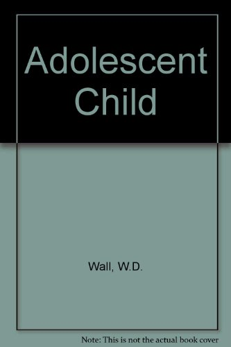 The Adolescent Child: Wall, W.D.
