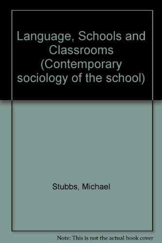Language, Schools and Classrooms (Contemporary sociology of the school) (0416315909) by M Stubbs