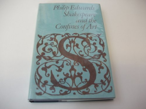 Shakespeare and the Confines of Art (Library Reprint) (041632200X) by Edwards, Philip