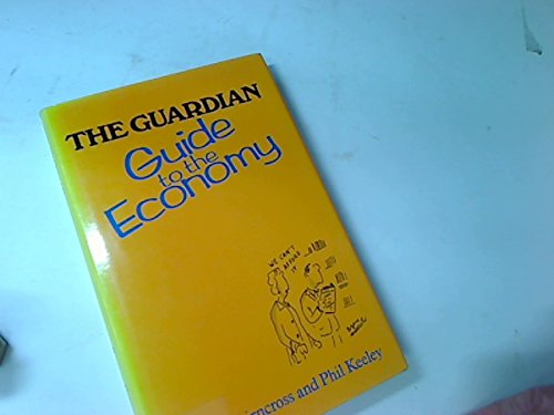 """Guardian"""" Guide to the Economy: v. 1: Cairncross, Frances, Keeley,"""