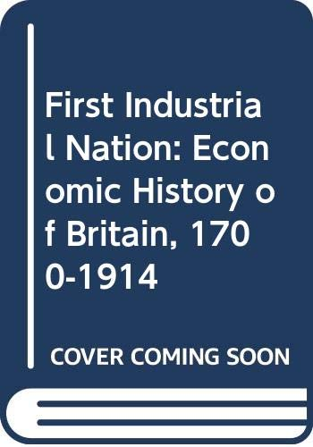 9780416332902: First Industrial Nation: Economic History of Britain, 1700-1914