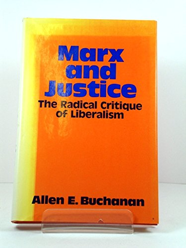 Marx and Justice: The Radical Critique of: Buchanan, Allen E.