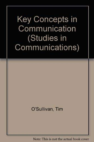 Key Concepts in Communication (Studies in Communications) (0416342604) by O'Sullivan, Tim; etc.