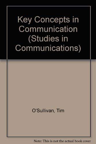 Key Concepts in Communication (Studies in Communications): O'Sullivan, Tim, etc.