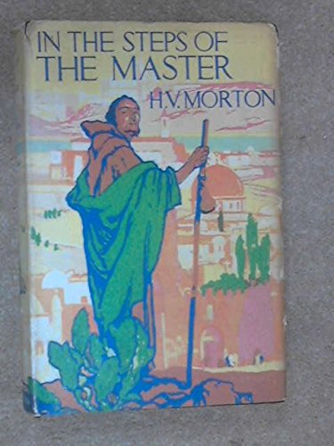 In The Steps Of The Master: H V Morton