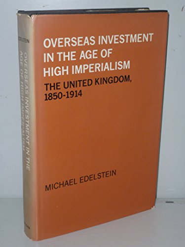 Overseas Investment in the Age of High Imperialism. The United Kingdom, 1850-1914.
