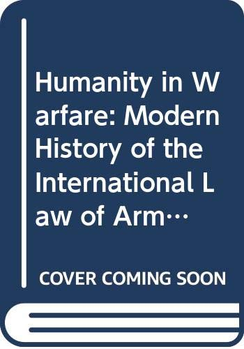 9780416348101: Humanity in Warfare. The Modern History of the International Law of Armed Conflicts.