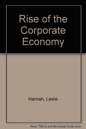 The Rise of the Corporate Economy: Hannah, Leslie