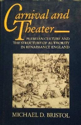 Carnival and Theatre: Plebeian Culture and the Structure of Authority in Renaissance Britain: ...