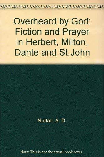 9780416352306: Overheard by God: Fiction and Prayer in Herbert, Milton, Dante and St.John (University paperbacks)