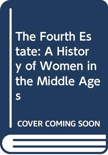 9780416354102: The Fourth Estate: A History of Women in the Middle Ages