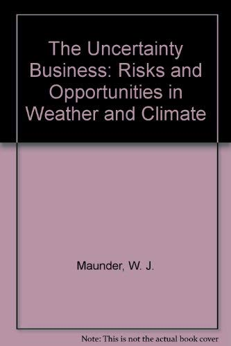 THE UNCERTAINTY BUSINESS. Risks and opportunities in weather and climate. With a Foreword by John...