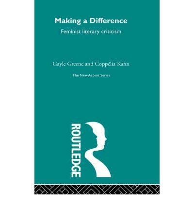 Making a Difference: Feminist Literary Criticism: Greene, Gayle; Coppelia Kahn, Eds.
