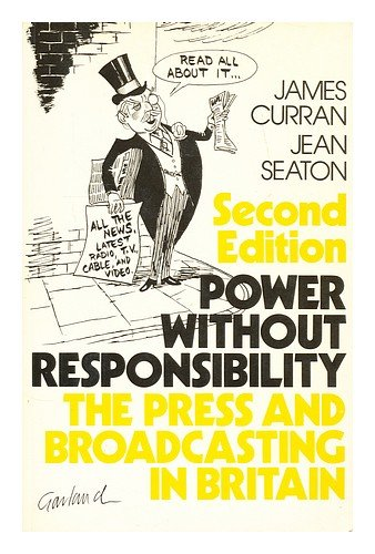 9780416375206: Power without Responsibility: Press and Broadcasting in Britain
