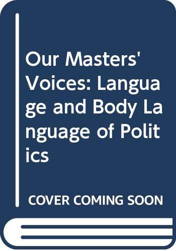 9780416376906: Our Masters' Voices: Language and Body Language of Politics