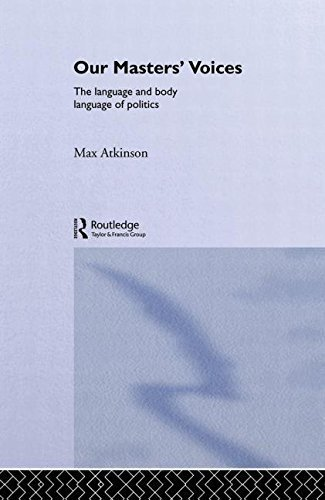 9780416377002: Our Masters' Voices: Language and Body Language of Politics