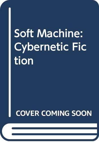 9780416378702: Soft Machine: Cybernetic Fiction