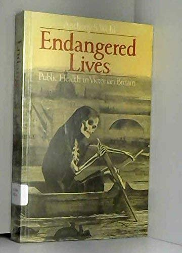 Endangered Lives: Public Health in Victorian Britain: Wohl, Anthony S.