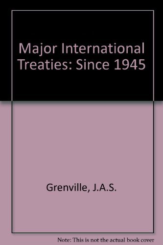 The Major International Treaties Since 1945: A History and Guide With Texts (0416380808) by J. A. S. Grenville; Bernard Waserstein