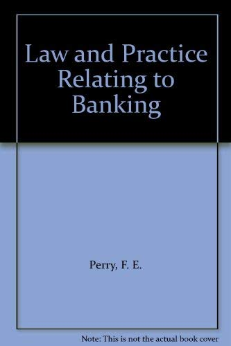 Law and Practice Relating to Banking: F. E. Perry,