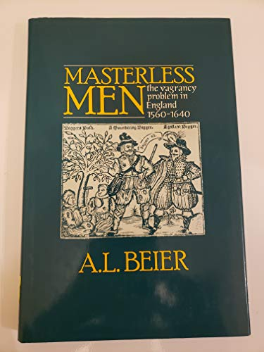 Masterless Men The Vagrancy Problem in England: Beier,A.L.