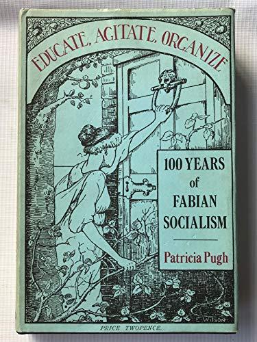 Educate, Agitate, Organise: 100 Years of Fabian: Pugh, Patricia M.