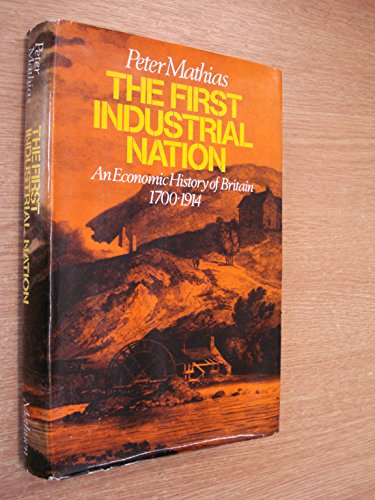 9780416417906: First Industrial Nation: Economic History of Britain, 1700-1914
