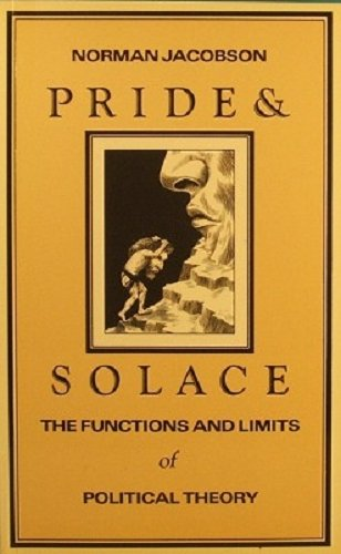 9780416424706: Pride and Solace: The Functions and Limits of Political Theory (University paperback)