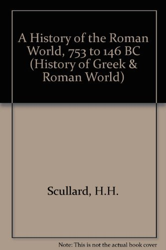 A History of the Roman World, 753 to 146 BC (History of Greek & Roman World): Scullard, H. H.