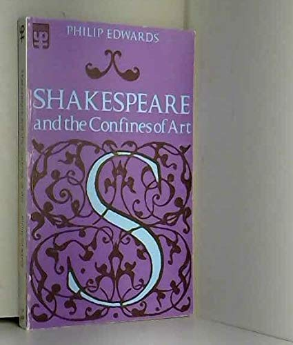 Shakespeare and the Confines of Art (0416464505) by P Edwards