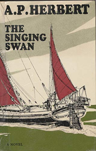 The Singing Swan: A Yachtsman s Yarn.: A. P. Herbert.