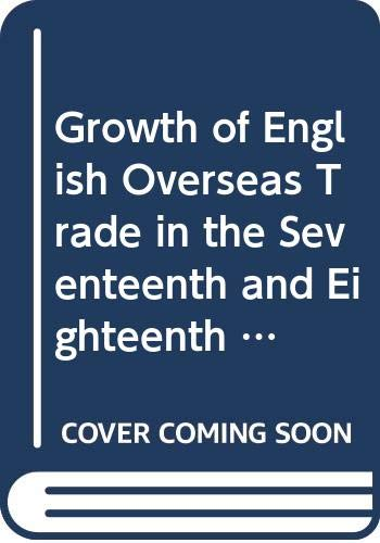 9780416479706: Growth of English Overseas Trade in the Seventeenth and Eighteenth Centuries (Debates in Economic History)
