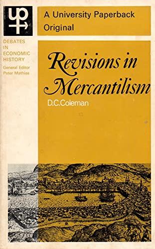 Revisions in Mercantilism (Debates in Economic History): D. C. Coleman