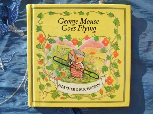 George Mouse Goes Flying (Tales of George & Matilda Mouse): Buchanan, Heather S.