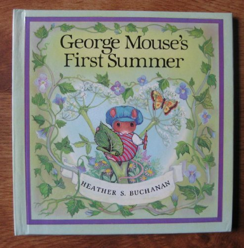 George Mouse's First Summer (Tales of George & Matilda Mouse) (0416485804) by Heather S. Buchanan