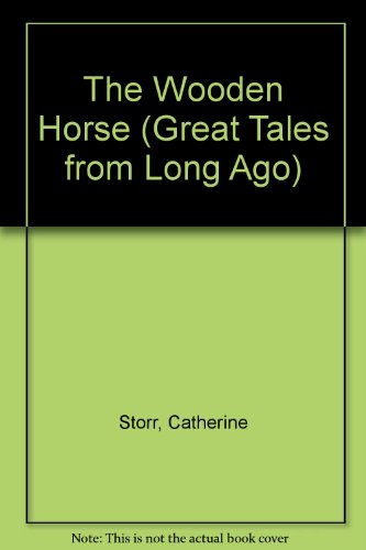The Wooden Horse (Great Tales from Long Ago) (0416495702) by Storr, Catherine