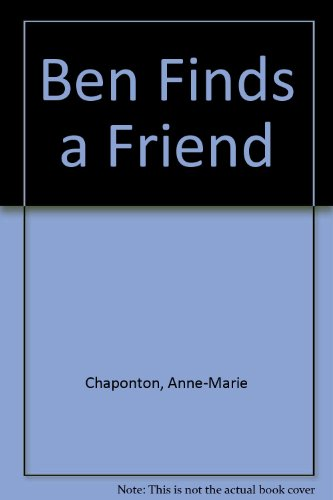 Ben Finds a Friend (0416507808) by Chaponton, Anne-Marie; Chapouton, Anne-Marie