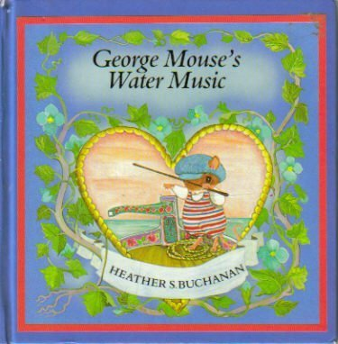 George Mouse's Water Music (Tales of George & Matilda Mouse) (0416539203) by Heather S. Buchanan