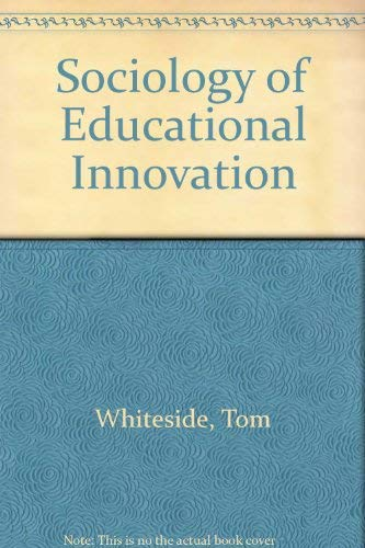 The Sociology of Educational Innovation Contemporary Sociology of the School: Whiteside Tom
