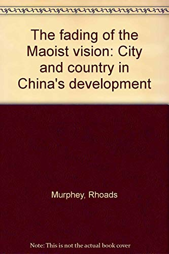 The Fading of the Maoist Vision; City and Country in China's Development: MURPHEY, Rhodes