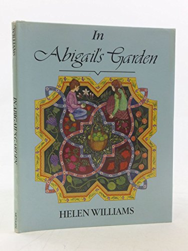 IN ABIGAIL'S GARDEN: WILLIAMS, HELEN (compiled and illustrated by)