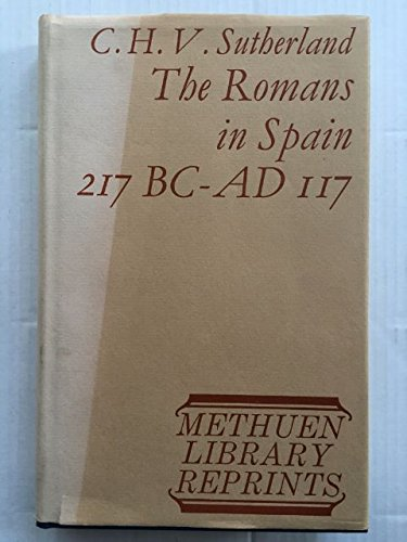 Romans in Spain, 217 B.C.to A.D.117 (Library Reprint): Sutherland, C.H.V.