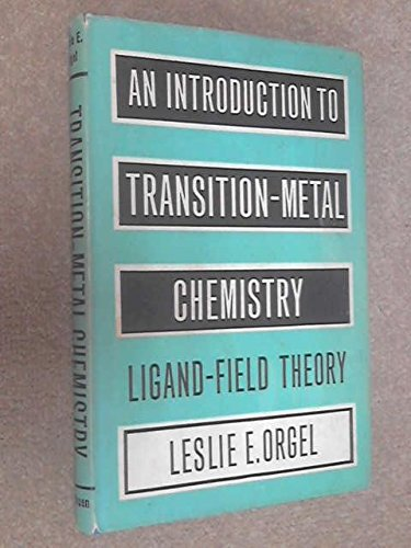 Introduction to Transition Metal Chemistry: Ligand Field: Leslie E. Orgel