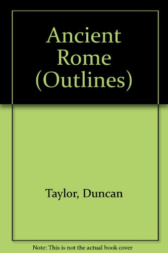 Ancient Rome (Outlines): Taylor, Duncan