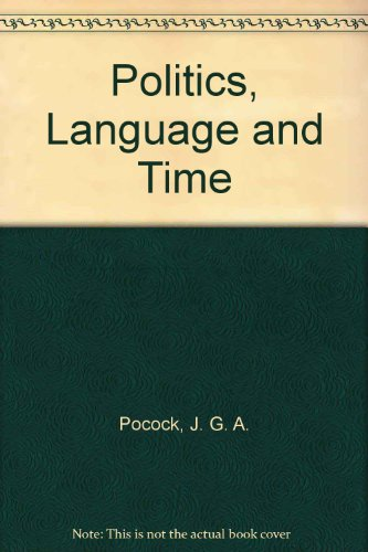 Politics, Language and Time: Pocock, J. G. A.