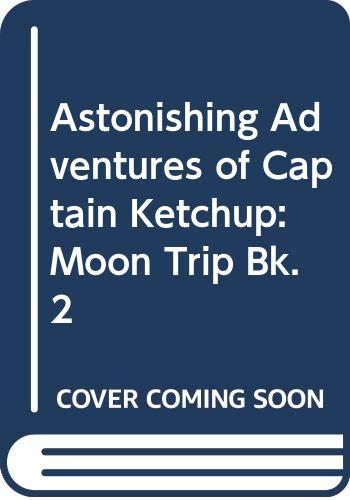 9780416667202: Astonishing Adventures of Captain Ketchup: Moon Trip Bk. 2