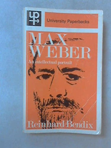Max Weber An intellectual portrait: Reinhard Bendix
