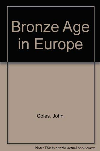 The Bronze Age in Europe: An Introduction to the Prehistory of Europe, c. 2000-700 BC: Coles, J. M....
