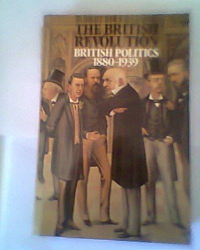 The British Revolution: British Politics 1880-1939: James, Robert Rhodes